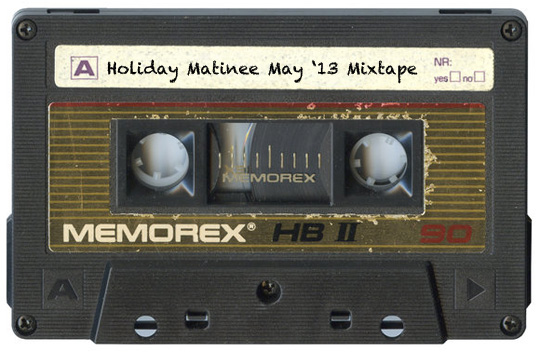 holiday-matinee-may-13-mixtape